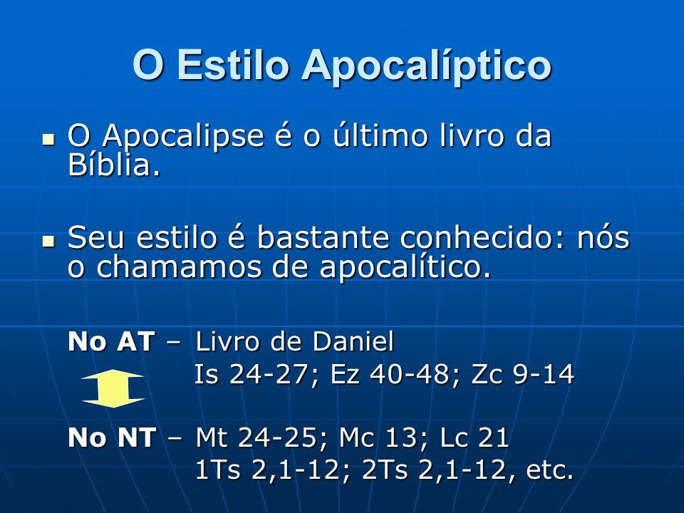 O Estilo Apocalíptico  O Apocalipse é o último livro da Bíblia.  Seu estilo é bastante conhecido: nós o chamamos de apocalítico. No AT – Livro de Da