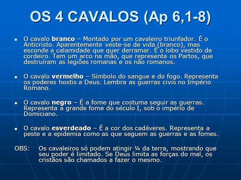 OS 4 CAVALOS (Ap 6,1-8)  O cavalo branco – Montado por um cavaleiro triunfador. É o Anticristo. Aparentemente veste-se de vida (branco), mas esconde
