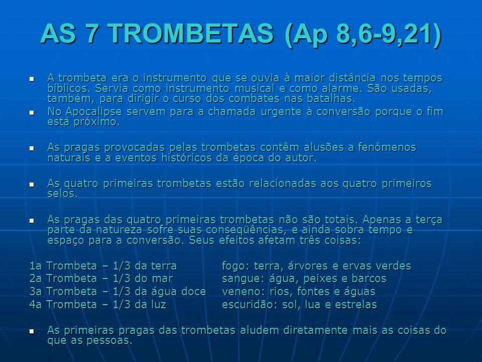 AS 7 TROMBETAS (Ap 8,6-9,21)  A trombeta era o instrumento que se ouvia à maior distância nos tempos bíblicos. Servia como instrumento musical e como