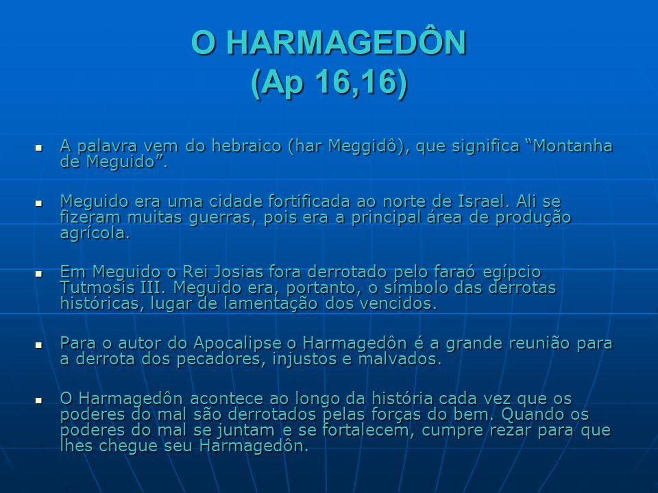 """O HARMAGEDÔN (Ap 16,16)  A palavra vem do hebraico (har Meggidô), que significa """"Montanha de Meguido"""".  Meguido era uma cidade fortificada ao norte"""