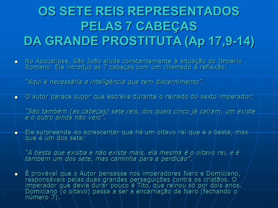 OS SETE REIS REPRESENTADOS PELAS 7 CABEÇAS DA GRANDE PROSTITUTA (Ap 17,9-14)  No Apocalipse, São João alude constantemente à situação do Império Roma