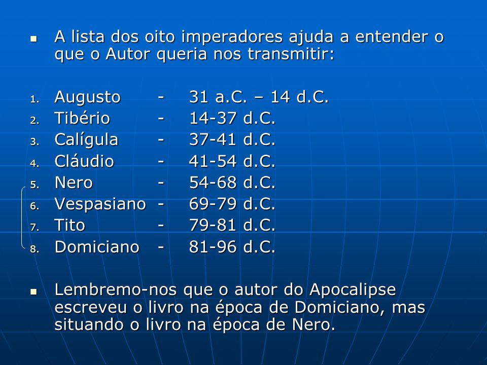  A lista dos oito imperadores ajuda a entender o que o Autor queria nos transmitir: 1. Augusto-31 a.C. – 14 d.C. 2. Tibério-14-37 d.C. 3. Calígula- 3