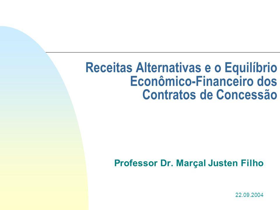 1 Receitas Alternativas e o Equilíbrio Econômico-Financeiro dos Contratos de Concessão Professor Dr. Marçal Justen Filho 22.09.2004