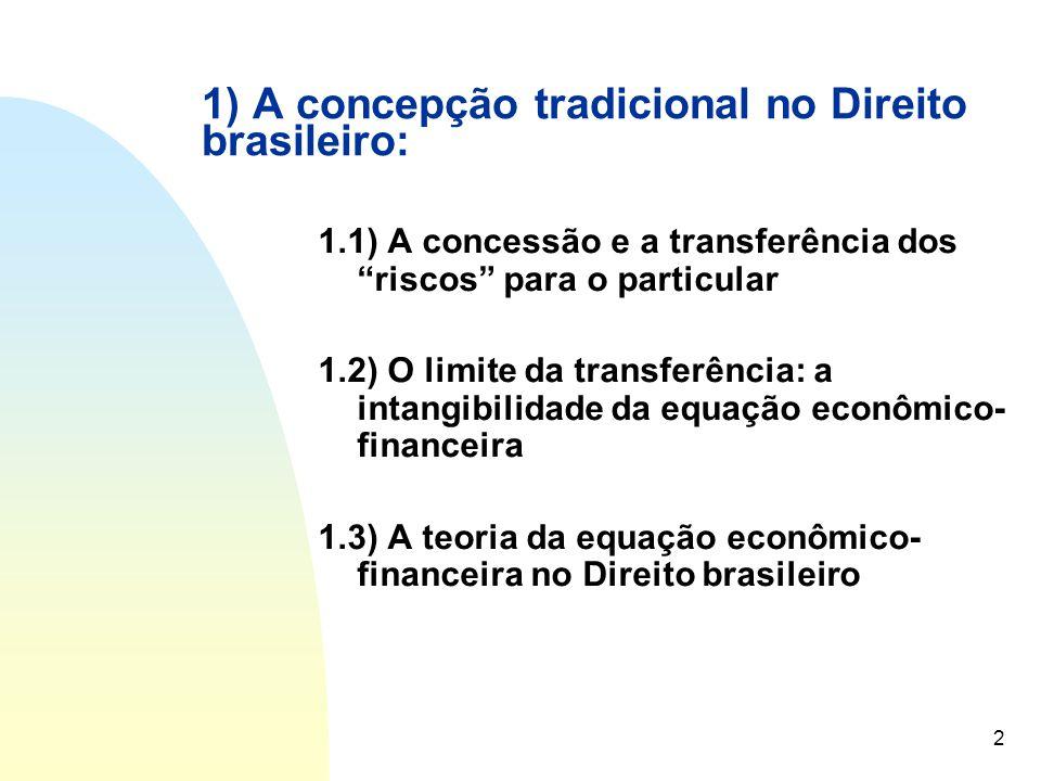 """2 1) A concepção tradicional no Direito brasileiro: 1.1) A concessão e a transferência dos """"riscos"""" para o particular 1.2) O limite da transferência:"""