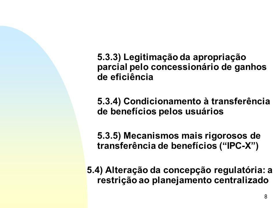 8 5.3.3) Legitimação da apropriação parcial pelo concessionário de ganhos de eficiência 5.3.4) Condicionamento à transferência de benefícios pelos usu