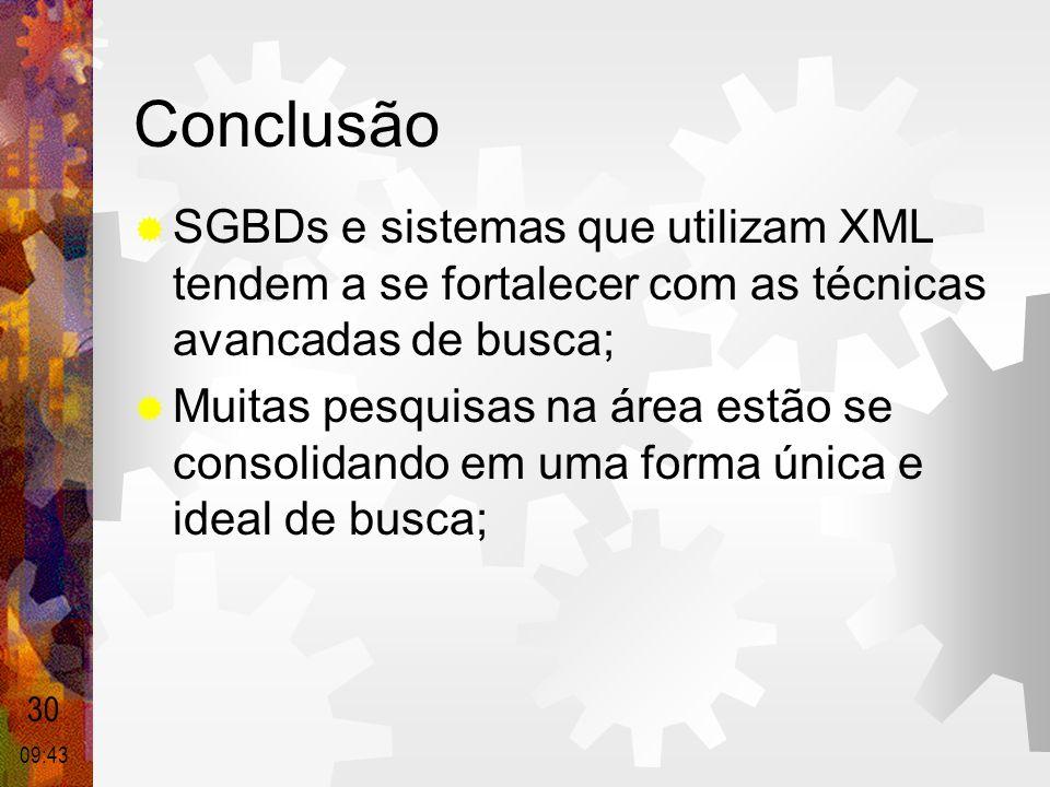 Conclusão  SGBDs e sistemas que utilizam XML tendem a se fortalecer com as técnicas avancadas de busca;  Muitas pesquisas na área estão se consolida