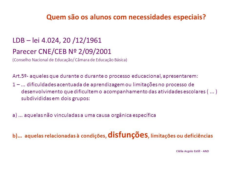 Quem são os alunos com necessidades especiais? LDB – lei 4.024, 20 /12/1961 Parecer CNE/CEB Nº 2/09/2001 (Conselho Nacional de Educação/ Câmara de Edu
