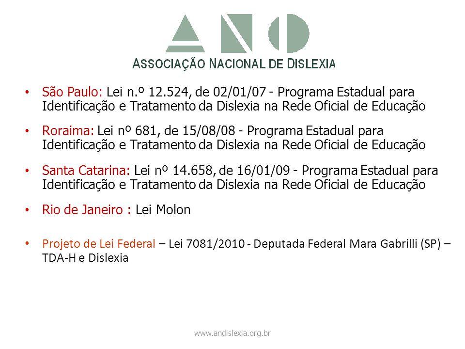 • São Paulo: Lei n.º 12.524, de 02/01/07 - Programa Estadual para Identificação e Tratamento da Dislexia na Rede Oficial de Educação • Roraima: Lei nº
