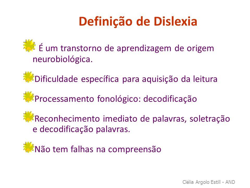 Definição de Dislexia É um transtorno de aprendizagem de origem neurobiológica. Dificuldade específica para aquisição da leitura Processamento fonológ