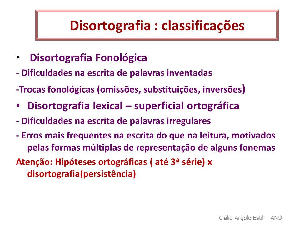 Disortografia : classificações • Disortografia Fonológica - Dificuldades na escrita de palavras inventadas -Trocas fonológicas (omissões, substituiçõe