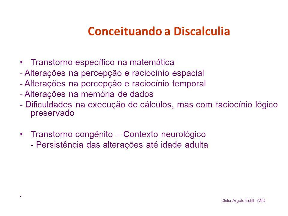 Conceituando a Discalculia •Transtorno específico na matemática - Alterações na percepção e raciocínio espacial - Alterações na percepção e raciocínio