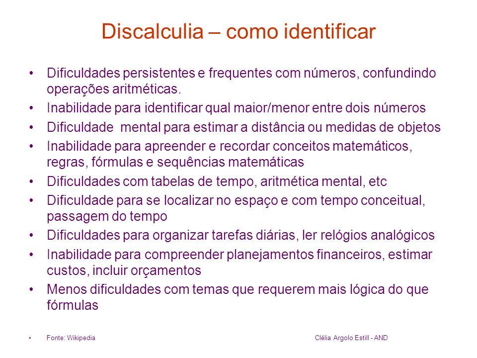 Discalculia – como identificar •Dificuldades persistentes e frequentes com números, confundindo operações aritméticas. •Inabilidade para identificar q