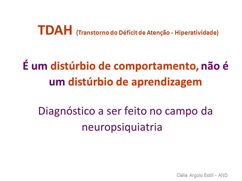 TDAH (Transtorno do Déficit de Atenção - Hiperatividade) É um distúrbio de comportamento, não é um distúrbio de aprendizagem Diagnóstico a ser feito n