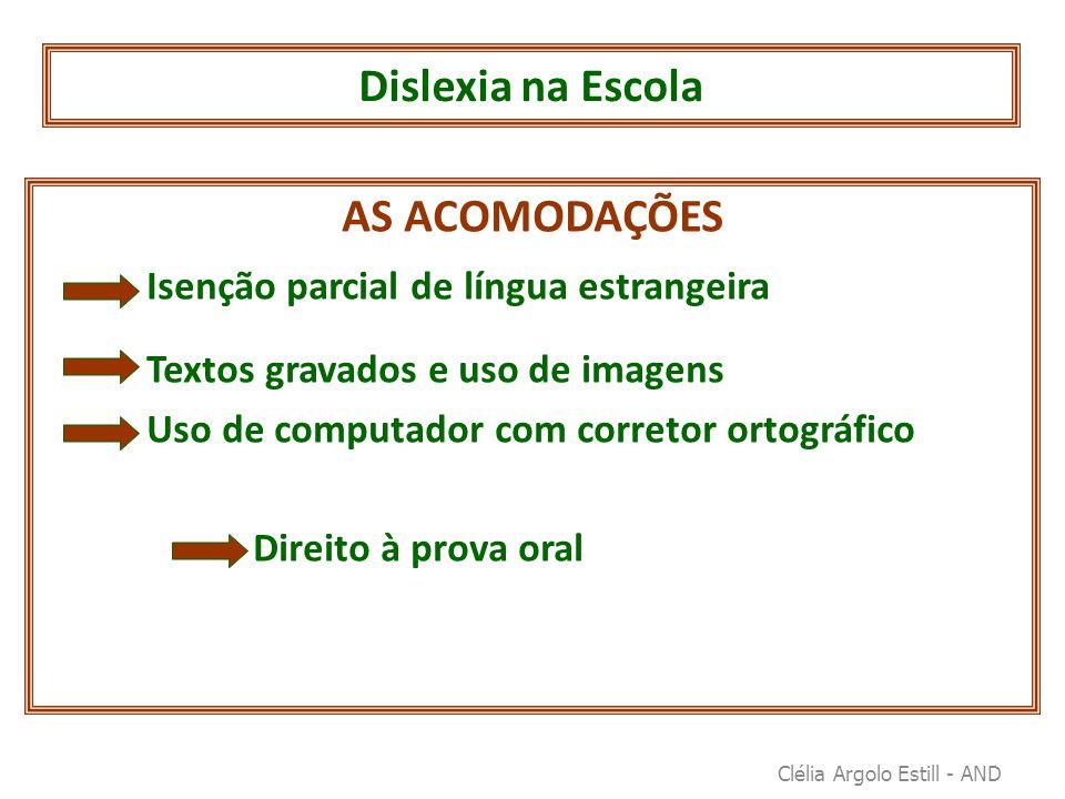 Dislexia na Escola AS ACOMODAÇÕES Isenção parcial de língua estrangeira Textos gravados e uso de imagens Uso de computador com corretor ortográfico Di