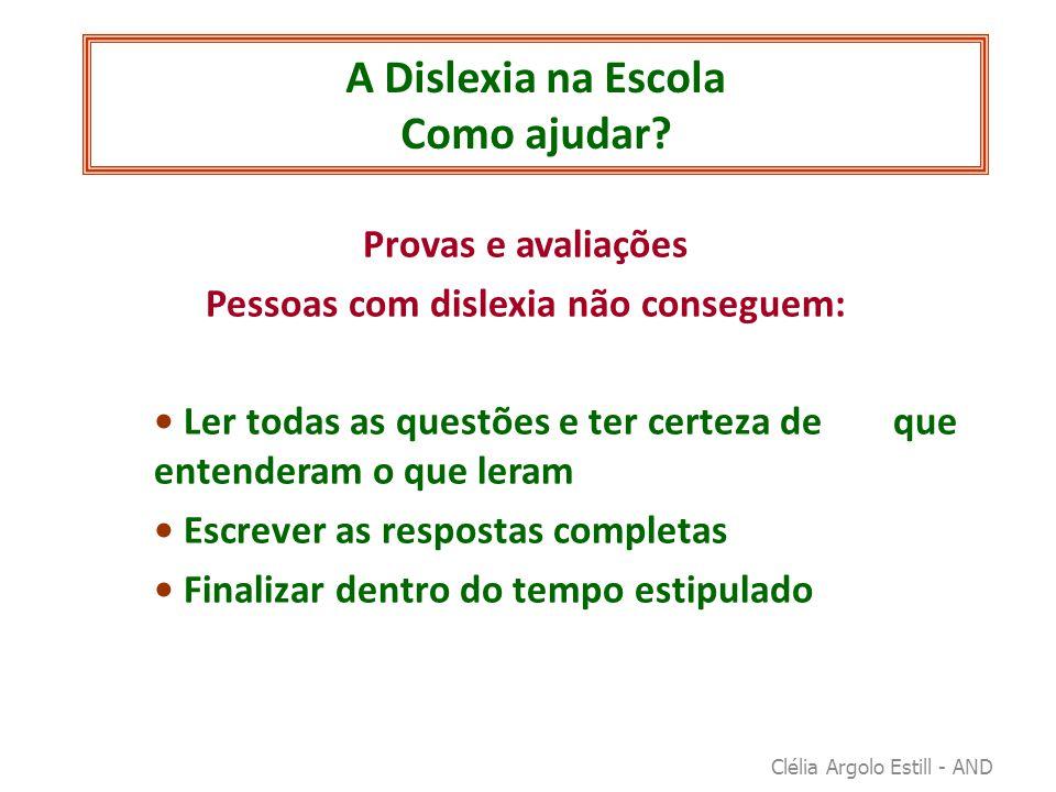 A Dislexia na Escola Como ajudar? Provas e avaliações Pessoas com dislexia não conseguem: • Ler todas as questões e ter certeza de que entenderam o qu