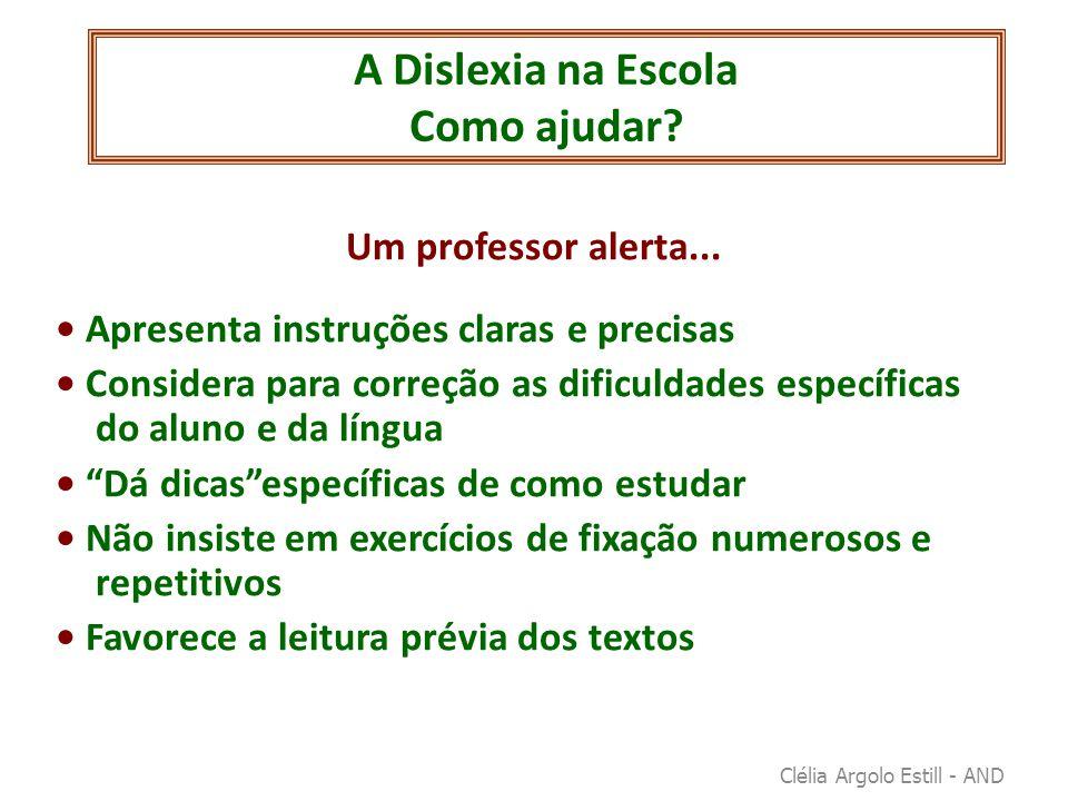 A Dislexia na Escola Como ajudar? Um professor alerta... • Apresenta instruções claras e precisas • Considera para correção as dificuldades específica