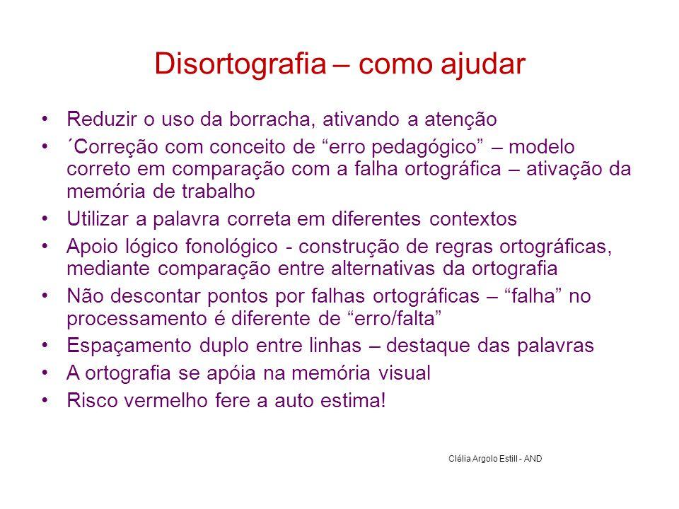"""Disortografia – como ajudar •Reduzir o uso da borracha, ativando a atenção •´Correção com conceito de """"erro pedagógico"""" – modelo correto em comparação"""