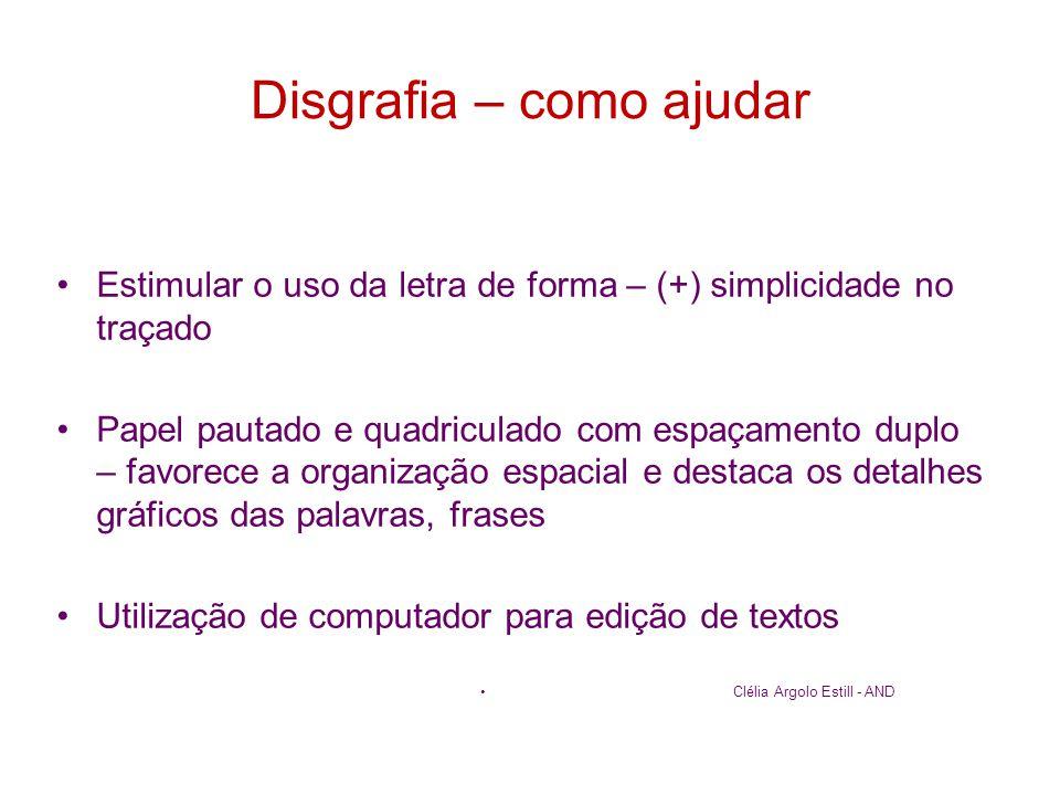 Disgrafia – como ajudar •Estimular o uso da letra de forma – (+) simplicidade no traçado •Papel pautado e quadriculado com espaçamento duplo – favorec