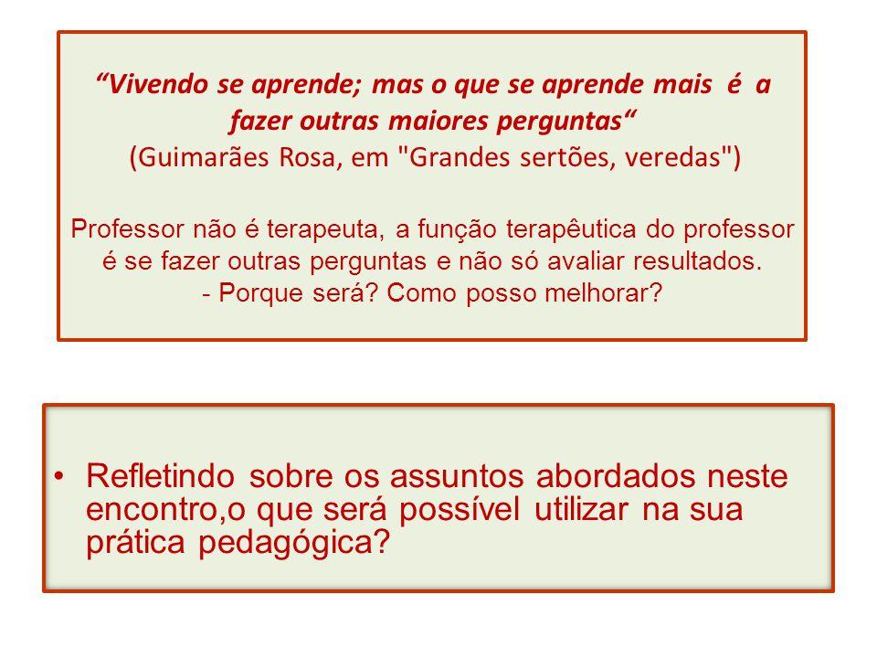 """""""Vivendo se aprende; mas o que se aprende mais é a fazer outras maiores perguntas"""" (Guimarães Rosa, em"""