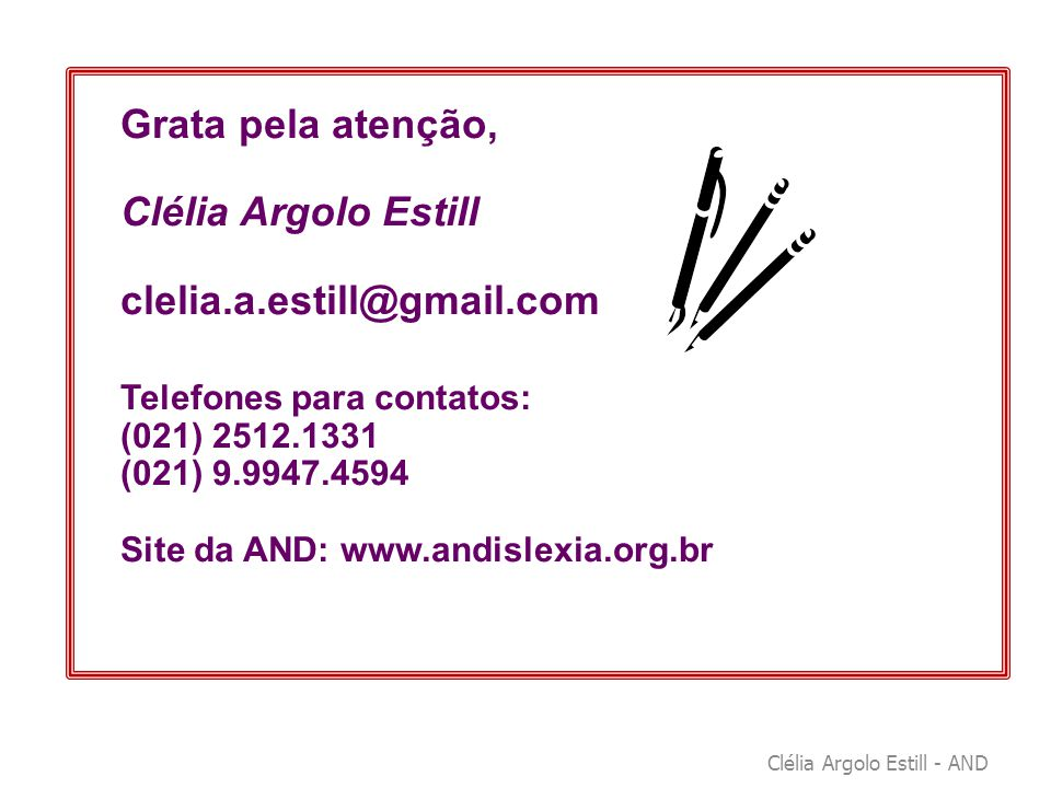 Grata pela atenção, Clélia Argolo Estill clelia.a.estill@gmail.com Telefones para contatos: (021) 2512.1331 (021) 9.9947.4594 Site da AND: www.andisle