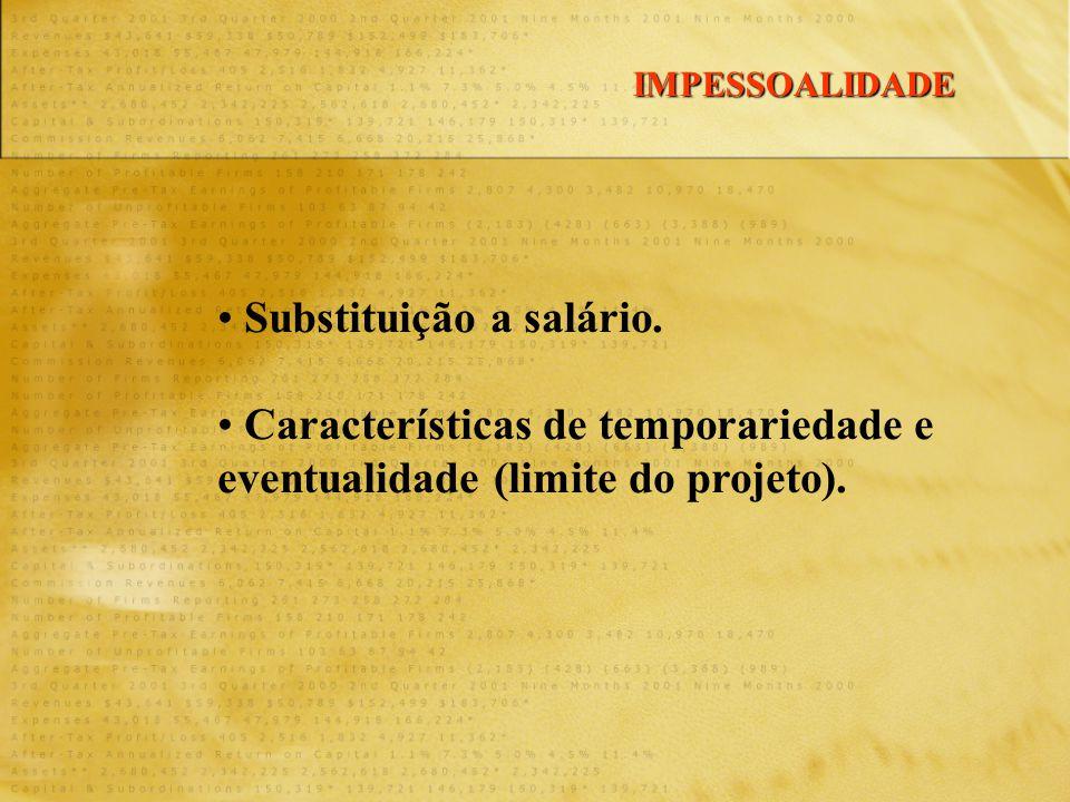 • Substituição a salário. • Características de temporariedade e eventualidade (limite do projeto). IMPESSOALIDADE
