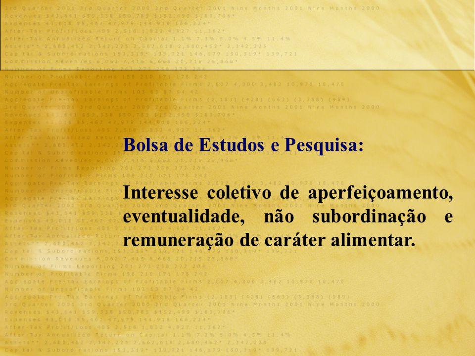 Bolsa de Estudos e Pesquisa: Interesse coletivo de aperfeiçoamento, eventualidade, não subordinação e remuneração de caráter alimentar.