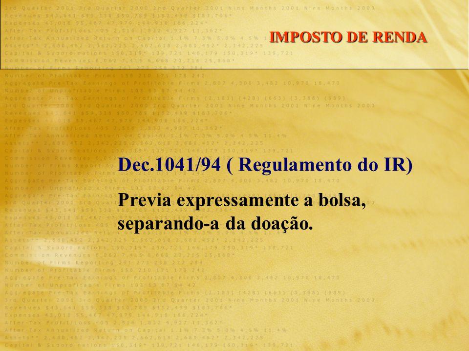 Dec.1041/94 ( Regulamento do IR) Previa expressamente a bolsa, separando-a da doação. IMPOSTO DE RENDA