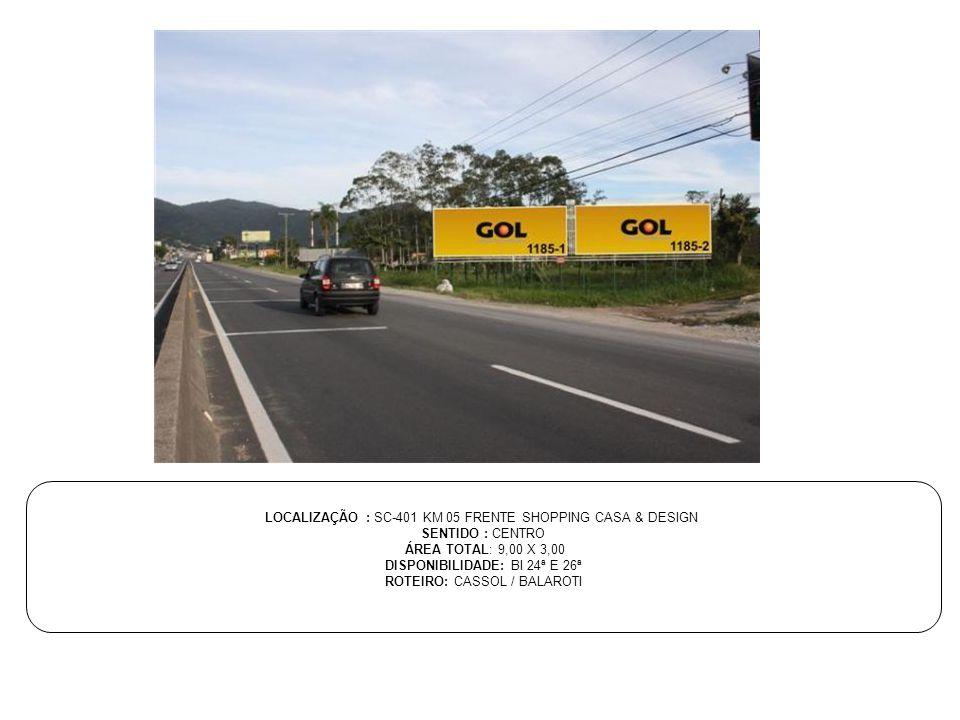 LOCALIZAÇÃO : SC-401 KM 05 FRENTE SHOPPING CASA & DESIGN SENTIDO : CENTRO ÁREA TOTAL: 9,00 X 3,00 DISPONIBILIDADE: BI 24ª E 26ª ROTEIRO: CASSOL / BALA