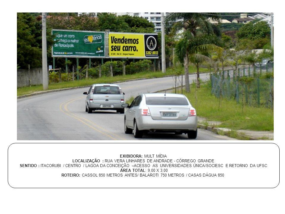 EXIBIDORA: MULT MÍDIA LOCALIZAÇÃO : RUA VERA LINHARES DE ANDRADE - CÓRREGO GRANDE SENTIDO : ITACORUBI / CENTRO / LAGOA DA CONCEIÇÃO –ACESSO AS UNIVERS