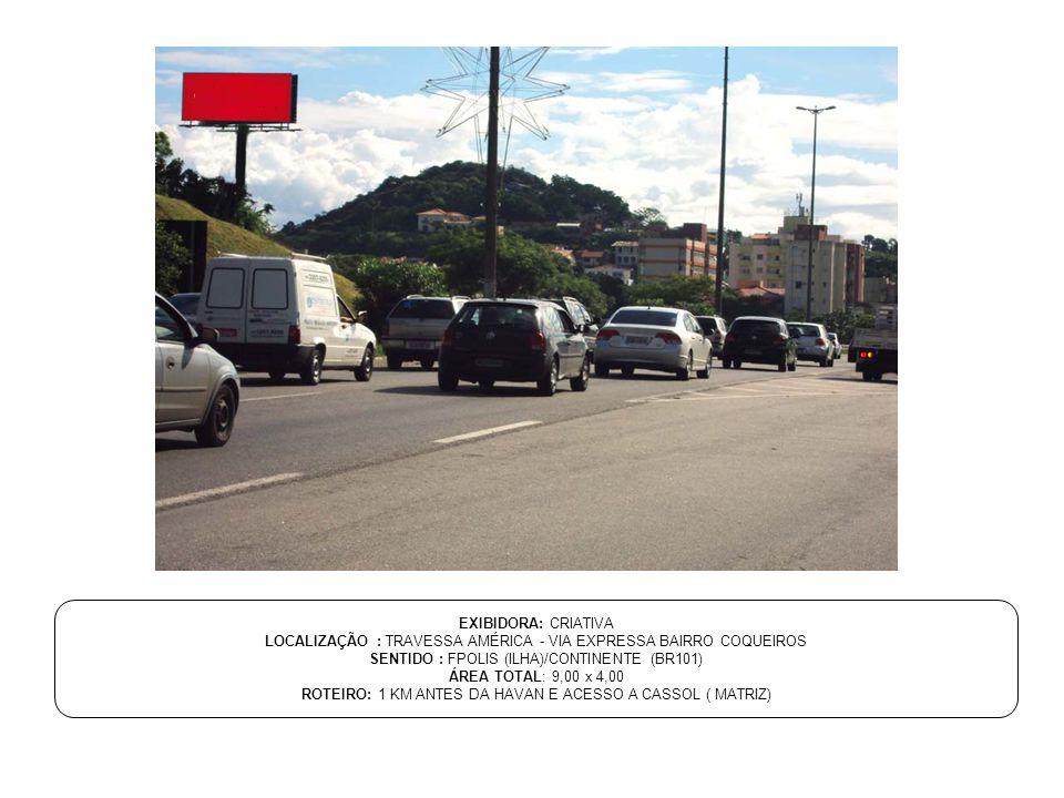 EXIBIDORA: CRIATIVA LOCALIZAÇÃO : TRAVESSA AMÉRICA - VIA EXPRESSA BAIRRO COQUEIROS SENTIDO : FPOLIS (ILHA)/CONTINENTE (BR101) ÁREA TOTAL: 9,00 x 4,00