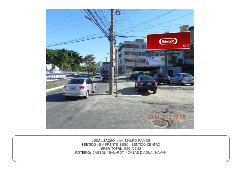 LOCALIZAÇÃO : AV. MAURO RAMOS SENTIDO : EM FRENTE SESC - SENTIDO CENTRO ÁREA TOTAL: 9,00 X 3,25 ROTEIRO: CASSOL / BALAROTI / CASAS D'AGUA / HAVAN