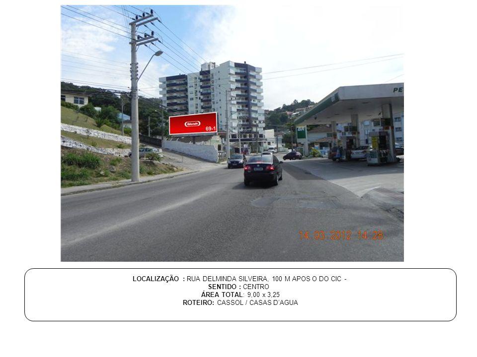 LOCALIZAÇÃO : RUA DELMINDA SILVEIRA, 100 M APOS O DO CIC - SENTIDO : CENTRO ÁREA TOTAL: 9,00 x 3,25 ROTEIRO: CASSOL / CASAS D'AGUA
