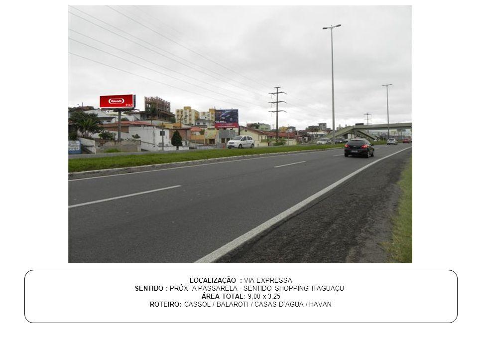 LOCALIZAÇÃO : VIA EXPRESSA SENTIDO : PRÓX. A PASSARELA - SENTIDO SHOPPING ITAGUAÇU ÁREA TOTAL: 9,00 x 3,25 ROTEIRO: CASSOL / BALAROTI / CASAS D'AGUA /