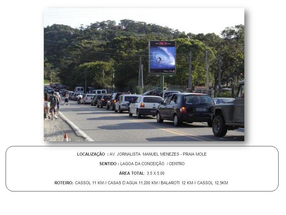 LOCALIZAÇÃO : AV. JORNALISTA MANUEL MENEZES - PRAIA MOLE SENTIDO : LAGOA DA CONCEIÇÃO / CENTRO ÁREA TOTAL: 3,5 X 5,00 ROTEIRO: CASSOL 11 KM // CASAS D