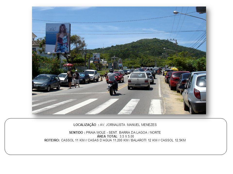 LOCALIZAÇÃO : AV. JORNALISTA MANUEL MENEZES SENTIDO : PRAIA MOLE - SENT. BARRA DA LAGOA / NORTE ÁREA TOTAL: 3,5 X 5,00 ROTEIRO: CASSOL 11 KM // CASAS