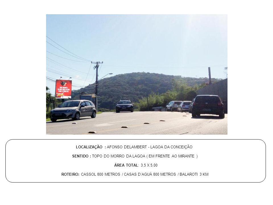 LOCALIZAÇÃO : AFONSO DELAMBERT - LAGOA DA CONCEIÇÃO SENTIDO : TOPO DO MORRO DA LAGOA ( EM FRENTE AO MIRANTE ) ÁREA TOTAL: 3,5 X 5,00 ROTEIRO: CASSOL 8