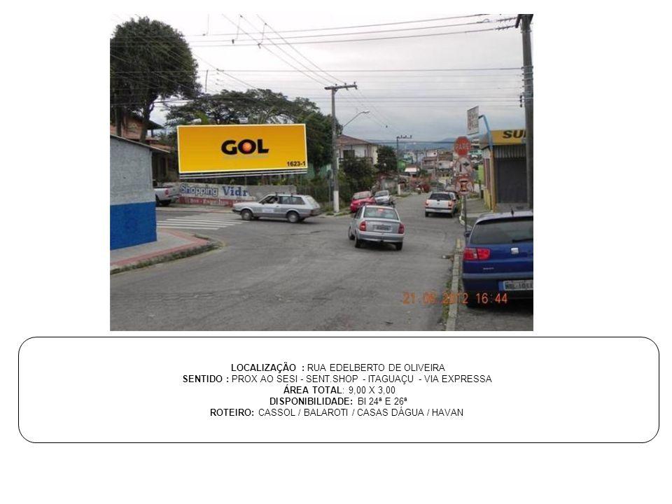 LOCALIZAÇÃO : RUA EDELBERTO DE OLIVEIRA SENTIDO : PROX AO SESI - SENT.SHOP - ITAGUAÇU - VIA EXPRESSA ÁREA TOTAL: 9,00 X 3,00 DISPONIBILIDADE: BI 24ª E