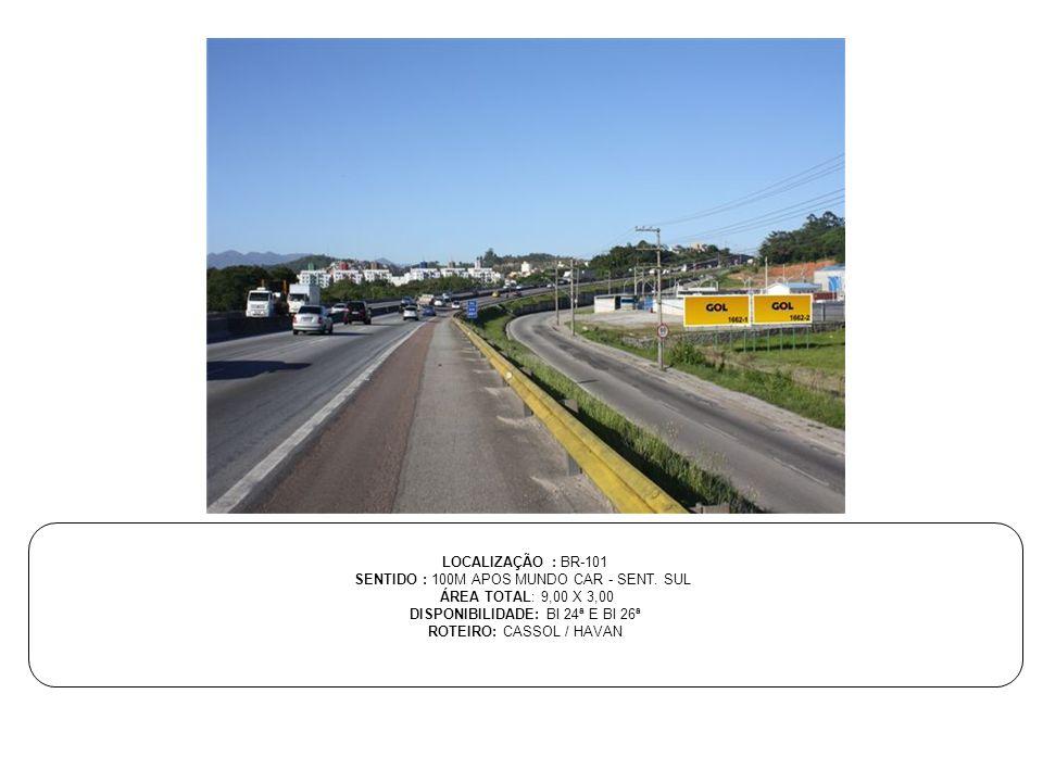 LOCALIZAÇÃO : BR-101 SENTIDO : 100M APOS MUNDO CAR - SENT. SUL ÁREA TOTAL: 9,00 X 3,00 DISPONIBILIDADE: BI 24ª E BI 26ª ROTEIRO: CASSOL / HAVAN