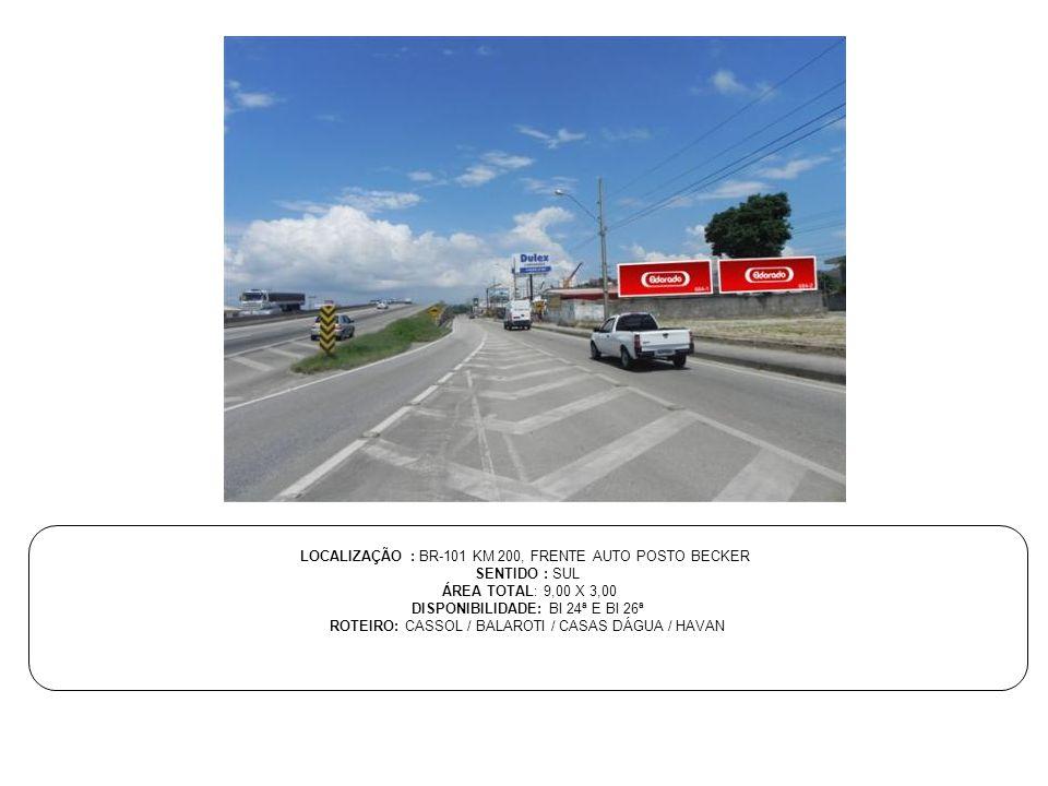 LOCALIZAÇÃO : BR-101 KM 200, FRENTE AUTO POSTO BECKER SENTIDO : SUL ÁREA TOTAL: 9,00 X 3,00 DISPONIBILIDADE: BI 24ª E BI 26ª ROTEIRO: CASSOL / BALAROT