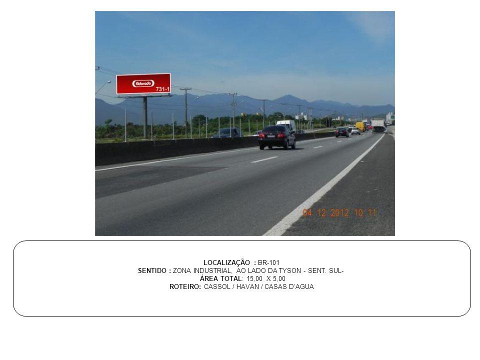 LOCALIZAÇÃO : BR-101 SENTIDO : ZONA INDUSTRIAL, AO LADO DA TYSON - SENT. SUL- ÁREA TOTAL: 15,00 X 5,00 ROTEIRO: CASSOL / HAVAN / CASAS D'AGUA