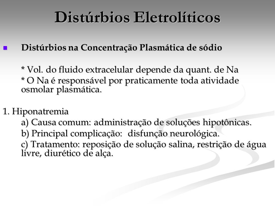 Distúrbios Eletrolíticos  Distúrbios na Concentração Plasmática de sódio * Vol. do fluido extracelular depende da quant. de Na * O Na é responsável p