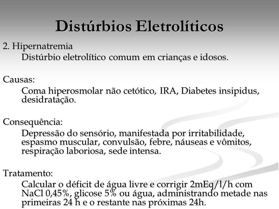 Distúrbios Eletrolíticos 2. Hipernatremia Distúrbio eletrolítico comum em crianças e idosos. Causas: Coma hiperosmolar não cetótico, IRA, Diabetes ins