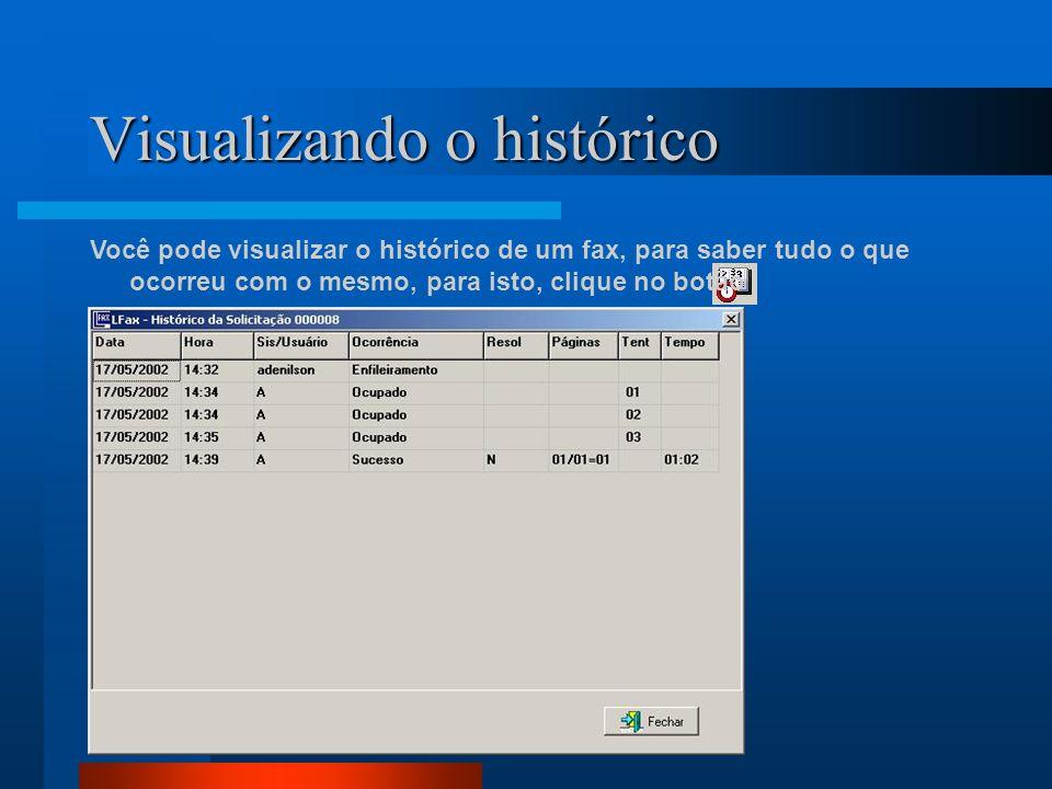 Visualizando o histórico Você pode visualizar o histórico de um fax, para saber tudo o que ocorreu com o mesmo, para isto, clique no botão