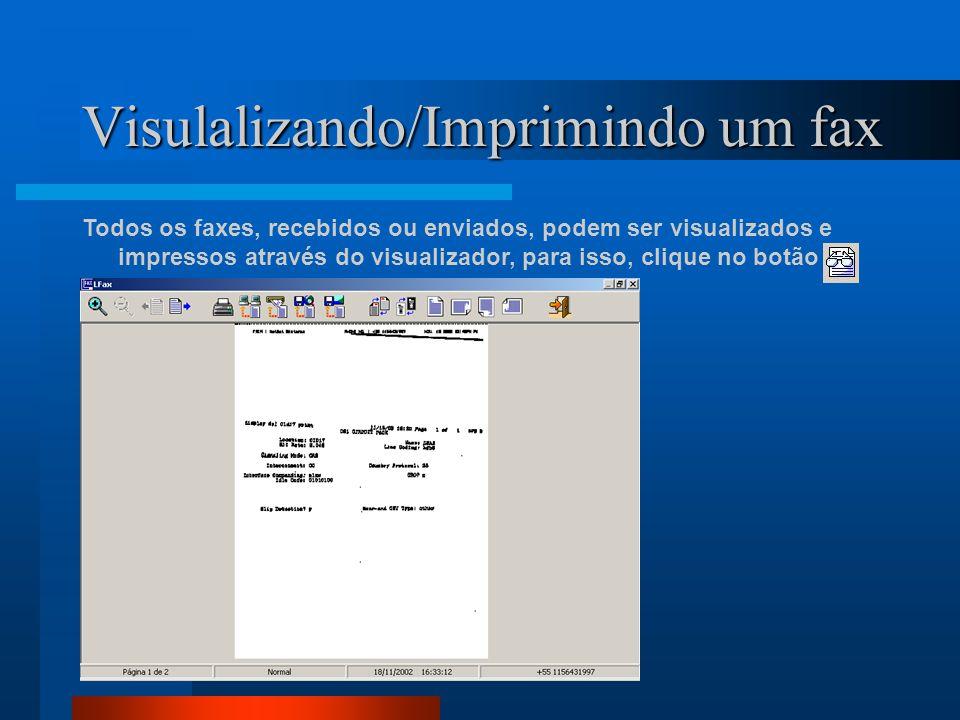 Visulalizando/Imprimindo um fax Todos os faxes, recebidos ou enviados, podem ser visualizados e impressos através do visualizador, para isso, clique no botão