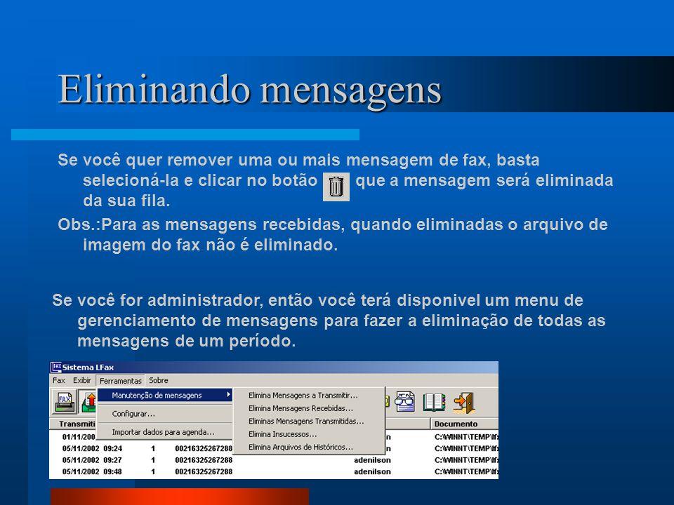 Eliminando mensagens Se você quer remover uma ou mais mensagem de fax, basta selecioná-la e clicar no botão que a mensagem será eliminada da sua fila.