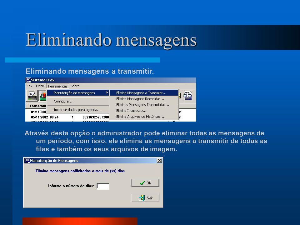 Eliminando mensagens Eliminando mensagens a transmitir. Através desta opção o administrador pode eliminar todas as mensagens de um período, com isso,