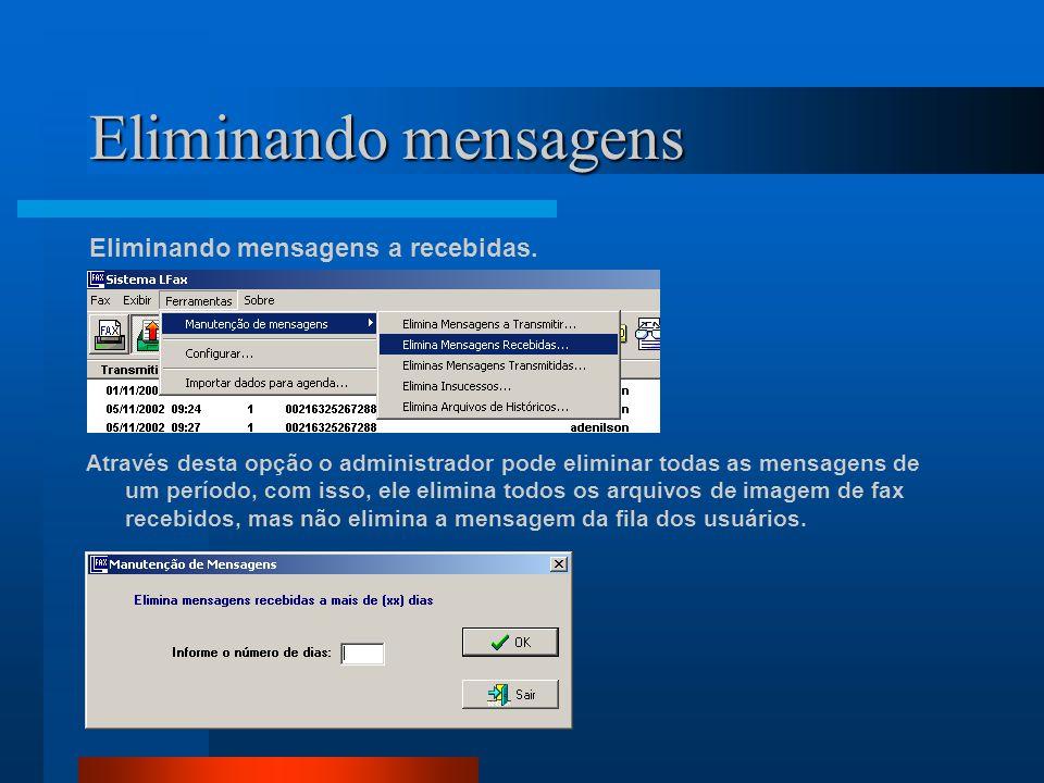 Eliminando mensagens Eliminando mensagens a recebidas. Através desta opção o administrador pode eliminar todas as mensagens de um período, com isso, e