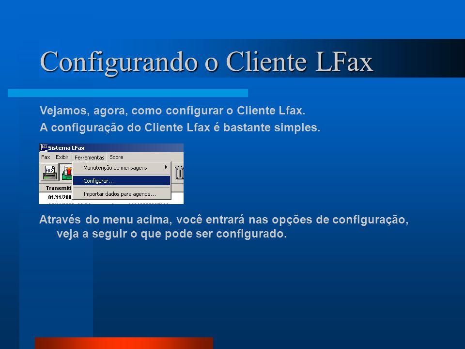 Configurando o Cliente LFax Vejamos, agora, como configurar o Cliente Lfax. A configuração do Cliente Lfax é bastante simples. Através do menu acima,