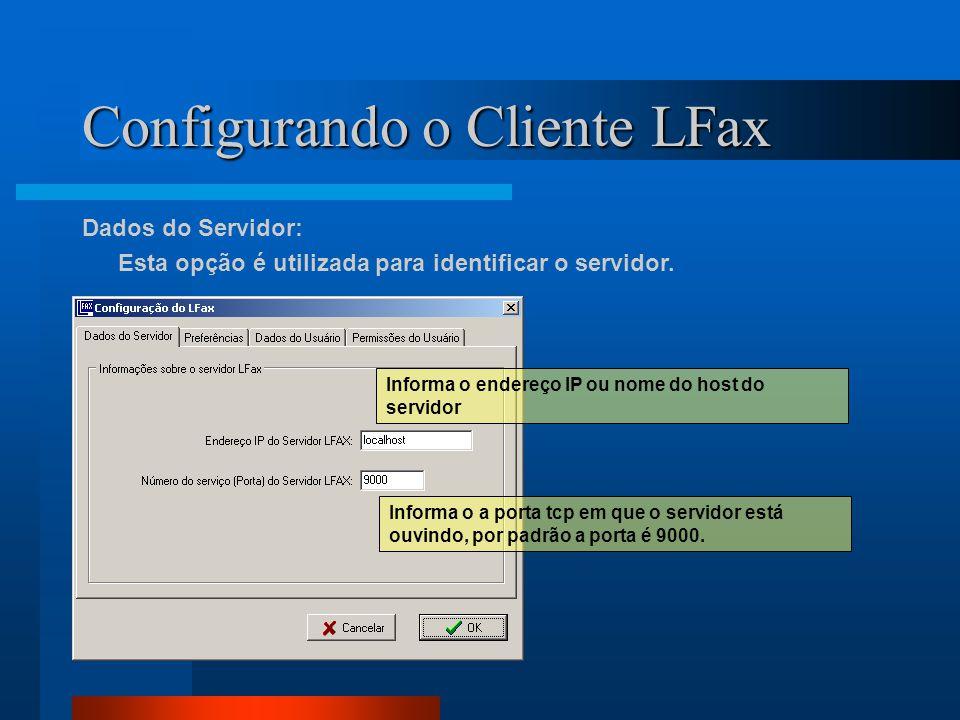 Configurando o Cliente LFax Dados do Servidor: Esta opção é utilizada para identificar o servidor. Informa o endereço IP ou nome do host do servidor I