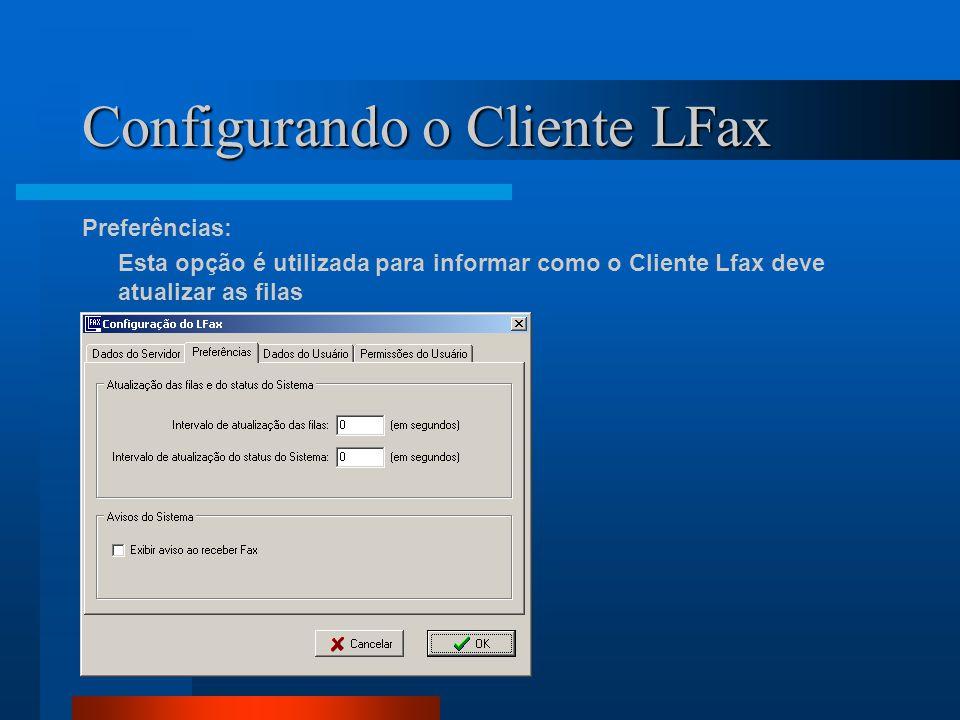 Configurando o Cliente LFax Preferências: Esta opção é utilizada para informar como o Cliente Lfax deve atualizar as filas